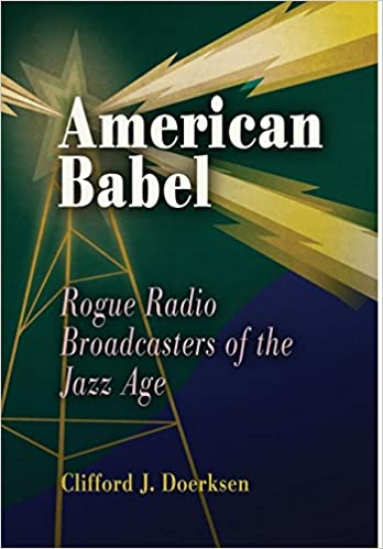 American Babel: Rogue Radio Broadcasters of the Jazz Age: Clifford J