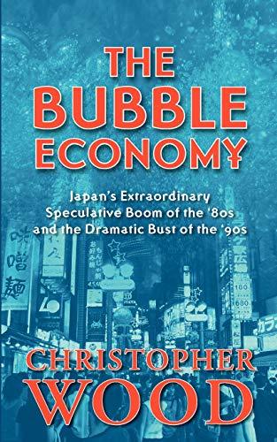 The Bubble Economy: Japan's Extraordinary Speculative...