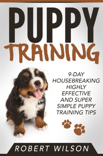 (Puppy Training: 9-Day Housebreaking HIGHLY EFFECTIVE and Super Simple Puppy Training Tips (Puppy Proof House and Apartment, Made Easy Guide for Beginners and Kids, Indoor Puppy Care Kindle Manual))