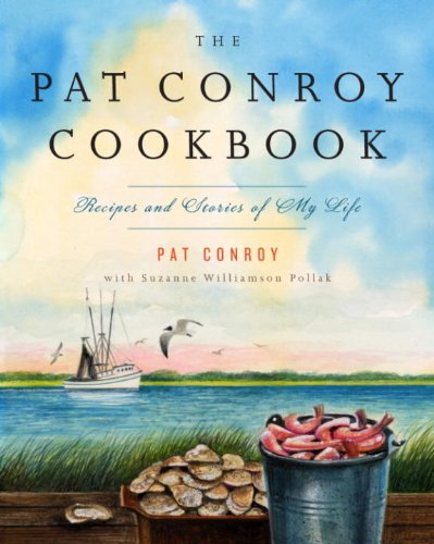 The Pat Conroy Cookbook: Recipes and Stories of My Life (Random House Large Print Biography) by Pat Conroy, Suzanne Williamson Pollak