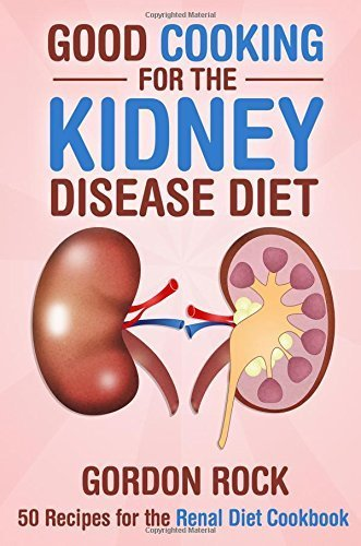 Good Cooking for the Kidney Disease Diet: 50 Recipes for the Renal Diet Cookbook by Gordon Rock (2015-05-07)
