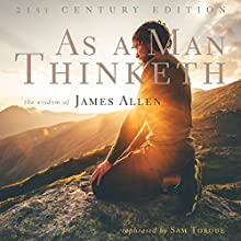 As a Man Thinketh: 21st Century Edition: The Wisdom of James Allen Audiobook by Sam Torode Narrated by Sam Torode