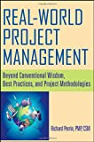 real world projects - Real World Project Management: Beyond Conventional Wisdom, Best Practices and Project Methodologies