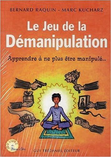 Lire un Le jeu de la démanipulation : Apprendre à ne plus être manipulé epub pdf