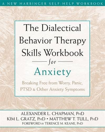 The Dialectical Behavior Therapy Skills Workbook for Anxiety ...