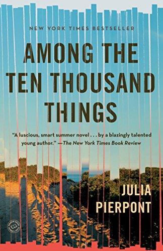 Among the Ten Thousand Things: A Novel [Julia Pierpont] (Tapa Blanda)