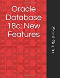 Oracle Database 18c: New Features: New Features for DBAs and Developers