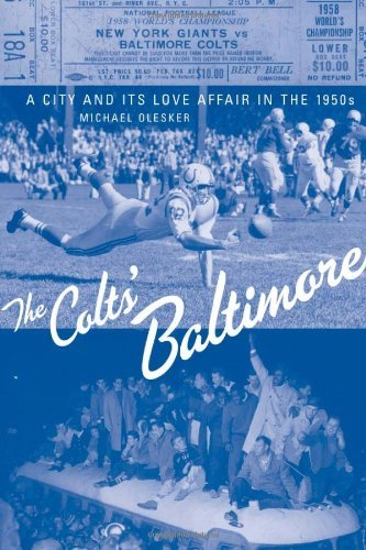 The Colts' Baltimore: A City and Its Love Affair in the 1950s by Michael Olesker (2008-10-13)