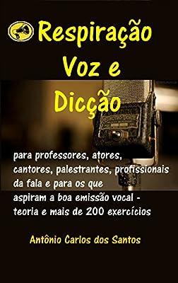 Respiração, voz e dicção: para professores, atores, cantores, palestrantes, profissionais da fala e para os que aspiram a boa emissão vocal - teoria e ... exercícios (ThM-Theater Movement Livro 10)