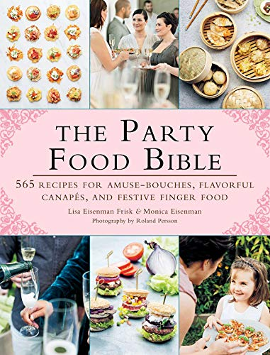 The Party Food Bible: 565 Recipes for Amuse-Bouches, Flavorful Canapés, and Festive Finger Food (Christmas Catering Ideas Party For)