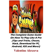 Subway Surfers: The Complete Game Guide On How To Play Like A Pro (Tips and Tricks, Cheats, Hack, Download for PC, Android, IOS and More!)