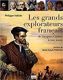 Les Grands Explorateurs français : De Jacques Cartier à nos jours