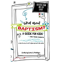 What About Baptism?  A Guide for Kids (and Their Parents): An Interactive Look at What the Bible Says About Water Baptism