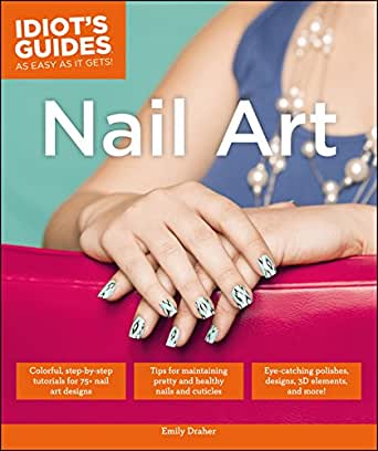 Amazon Nail Art Idiots Guides Ebook Emily Draher Kindle Store