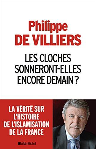 Les cloches sonneront-elles encore demain ? La verite sur l'histoire de l'islamisation de la France (French Edition)