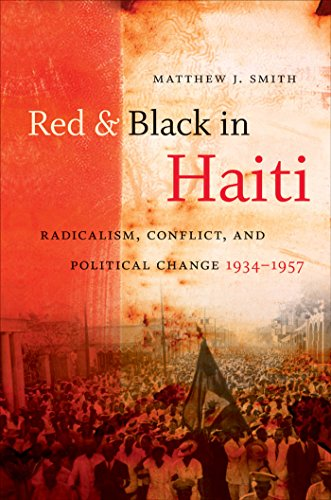 Red and Black in Haiti: Radicalism, Conflict, and Political Change, 1934-1957