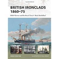 British Ironclads 1860–75: HMS Warrior and the Royal Navy's 'Black Battlefleet' (New Vanguard)