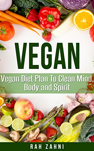 Vegan: Vegan Diet Plan To Clean Mind, Body and Spirit