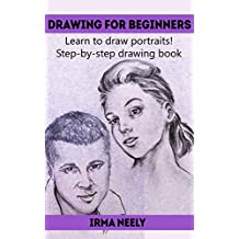 Drawing for Beginners: Learn to draw portraits! Step-by-step drawing book