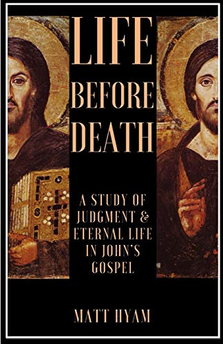 Life Before Death: A Study of Judgment and Eternal Life in John's Gospel