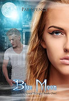 Blue Moon (The Blue Crystal Trilogy (Book One) 1) by [Spence, Pat]