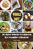 img - for Whole Diet: 30 days whole cookbook for Healthy lifestyle(Whole30, whole 30 cookbook,whole food 30,whole 30 recipes,whole 30 diet plan, Whole ... 30 challenge,whole 30 guide) (Volume 1) book / textbook / text book