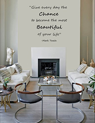 Give Every Day The Chance To Become The Most Beautiful Of Your Life - Quote - Mural Wall Decal For Home Bedroom Living Room Removable Wall Stickers (J61) (Wide 42''x45'' Height)