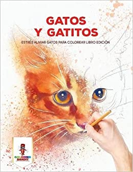 Gatos Y Gatitos: Estrés Aliviar Gatos Para Colorear Libro Edición (Spanish Edition): Coloring Bandit: 9780228215219: Amazon.com: Books