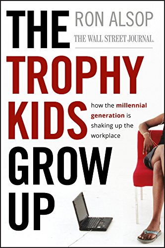The Trophy Kids Grow Up: How the Millennial Generation is ...