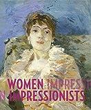 Women Impressionists: Berthe Morisot, Mary Cassatt, Eva Gonzalès, Marie Bracquemond