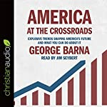 America at the Crossroads: Explosive Trends Shaping America's Future and What You Can Do About It | George Barna