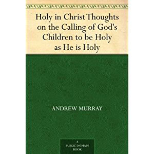 Holy in Christ Thoughts on the Calling of God's Children to be Holy as He is Holy
