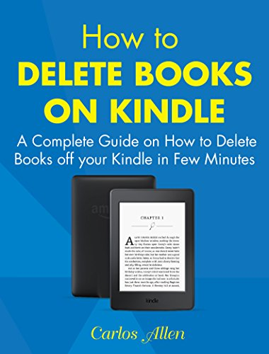 How to Delete Books on Kindle: A Complete Guide on How to Delete Books off your Kindle in Few Minutes (Recommendations All Remove)