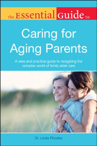 The Essential Guide to Caring for Aging Parents (Caring For Aging Parents)