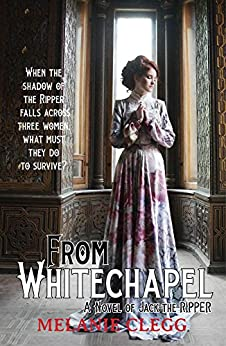 From Whitechapel: A Novel of Jack the Ripper by [Clegg, Melanie]