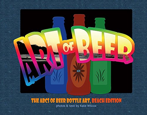 The Art Of Beer: Abcs Of Beer Bottle Art: Beach Edition