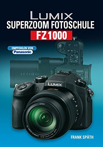 Lumix Superzoom Fotoschule FZ1000 Gebundenes Buch – 26. September 2014 Frank Späth Point of Sale Verlag 3941761501 Farbfotografie