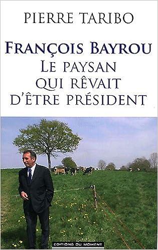 En ligne téléchargement gratuit Francois Bayrou, le paysan qui rêvait d'être président epub, pdf