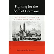 Fighting for the Soul of Germany: The Catholic Struggle for Inclusion after Unification