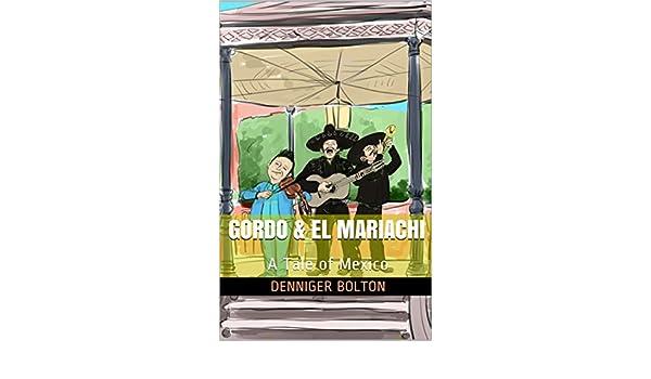 Gordo & El Mariachi: A Tale of Mexico (Gordo Series Book 3) - Kindle edition by Denniger Bolton. Children Kindle eBooks @ Amazon.com.