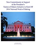 img - for New Commitments in Support of the President's Nation of Makers Initiative to Kick Off 2016 National Week of Making book / textbook / text book