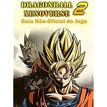 Dragonball Xenoverse 2 Guia Não-Oficial Do Jogo (Portuguese Edition)