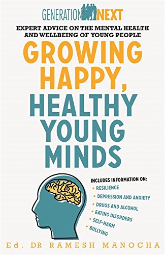 Growing Happy, Healthy Young Minds: Expert Advice on the Mental Health and Wellbeing of Young People (Generation Next)
