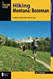 Hiking Montana: Bozeman: A Guide to 30 Great Hikes Close to Town (Hiking Near)
