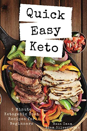 Quick Easy Keto: 5-Minute Ketogenic Diet Recipes for Beginners by Raza Imam, Adam Silverstein