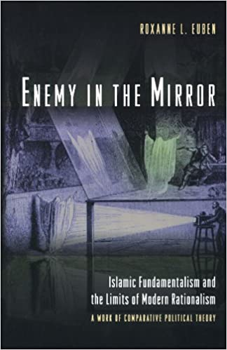 Book Enemy in the Mirror: Islamic Fundamentalism and the Limits of Modern Rationalism - A Work of Comparative Political Theory
