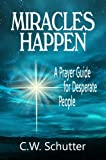 Miracles Happen:  A Prayer Guide for Desperate People (Miracles Happen: A Prayer Guide for Desperate People Book 1)