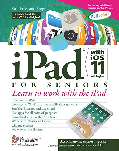 iPad with iOS 11 and Higher for Seniors: Learn to work with the iPad (Computer Books for Seniors series) (Studio Learn Visual)