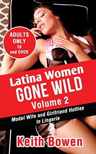 Latina Women Gone Wild Volume 2 Model Wife And Girlfriend Hotties In Lingerie By