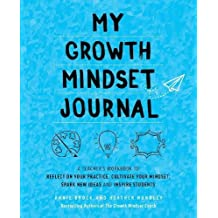 My Growth Mindset Journal: A Teacher's Workbook to Reflect on Your Practice, Cultivate Your Mindset, Spark New Ideas and Inspire Students